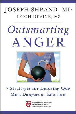 Outsmarting Anger: 7 Strategies for Defusing Our Most Dangerous Emotion  by  Joseph Shrand
