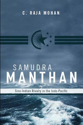 Samudra Manthan: Sino-Indian Rivalry in the Indo-Pacific  by  C. Raja Mohan