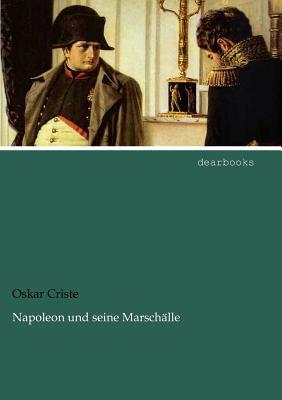 Napoleon Und Seine Marsch Lle Oskar Criste