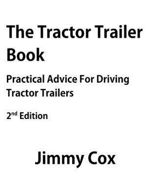The Tractor Trailer Book: Practical Advice For Driving Tractor Trailers 2nd Edition Jimmy Cox