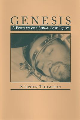 Genesis: A Portrait of a Spinal Cord Injury  by  Stephen Thompson