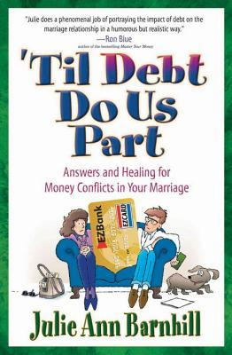 Til Debt Do Us Part: Answers and Healing for Money Conflicts in Your Marriage  by  Julie Ann Barnhill
