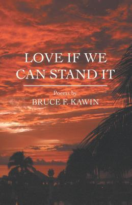 Love If We Can Stand It Bruce F. Kawin