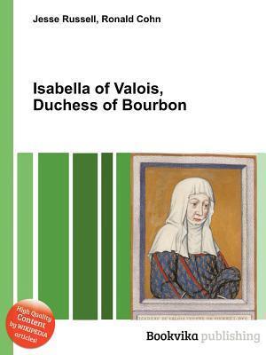 Isabella of Valois, Duchess of Bourbon Jesse Russell