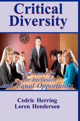 Critical Diversity: The New Case for Inclusion and Equal Opportunity  by  Cedric Herring