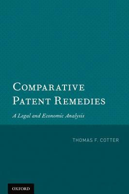 Comparative Patent Remedies: A Legal and Economic Analysis  by  Thomas F. Cotter
