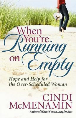 When Youre Running on Empty: Hope and Help for the Over-Scheduled Woman  by  Cindi McMenamin