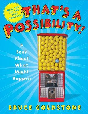 Thats a Possibility!: A Book About What Might Happen  by  Bruce Goldstone
