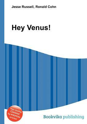 Hey Venus!  by  Jesse Russell