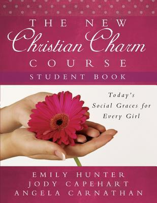 The New Christian Charm Course (Student): Todays Social Graces for Every Girl Emily Hunter