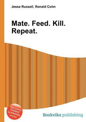 Mate. Feed. Kill. Repeat. Jesse Russell