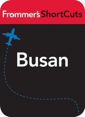 Busan, South Korea: Frommers Shortcuts  by  Frommers