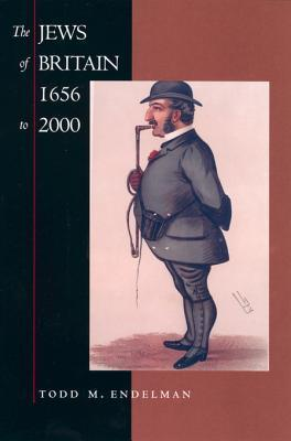 The Jews of Britain, 1656 to 2000  by  Todd M Endelman