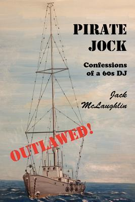 Pirate Jock: Confessions of a 60s DJ Jack McLaughlin