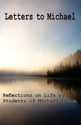 Letters to Michael: Reflections on Life  by  Students of Michael Frome by Niels S Nokkentved