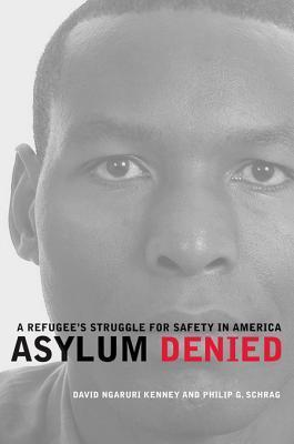 Asylum Denied: A Refugee S Struggle for Safety in America  by  David Ngaruri Kenney