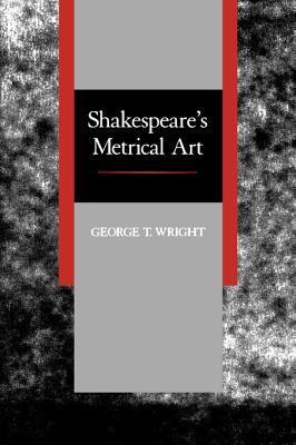 Shakespeares Metrical Art George T Wright