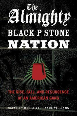 The Almighty Black P Stone Nation: The Rise, Fall, and Resurgence of an American Gang  by  Natalie Y. Moore