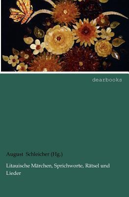 Litauische M Rchen, Sprichworte, R Tsel Und Lieder  by  August Schleicher