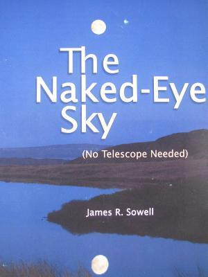 The Naked-Eye Sky  by  James R. Sowell
