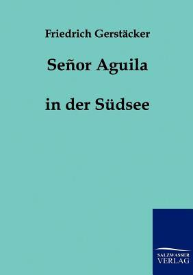 Senor Aguila  by  Friedrich Gerstäcker