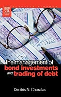 The Management of Bond Investments and Trading of Debt Dimitris N. Chorafas