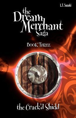 The Crackd Shield (Dream Merchant Saga, #3)  by  L.T. Suzuki