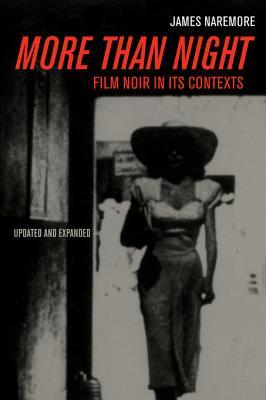 More Than Night: Film Noir in Its Contexts James Naremore