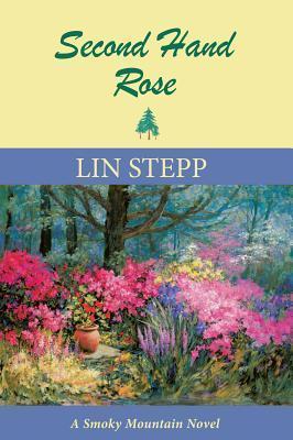 Second Hand Rose: A Smoky Mountain Novel Lin Stepp