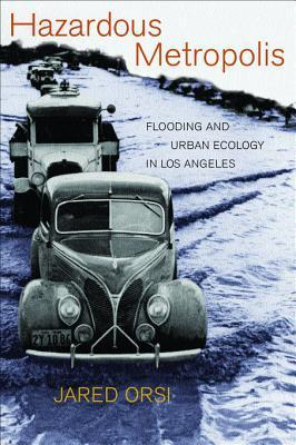 Hazardous Metropolis: Flooding and Urban Ecology in Los Angeles  by  Jared Orsi