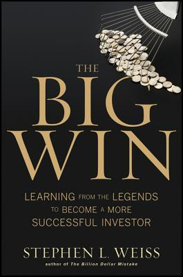 The Big Win: Learning from the Legends to Become a More Successful Investor  by  Stephen L Weiss