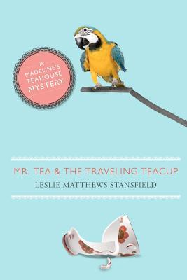 Mr. Tea and the Traveling Teacup: A Madelines Teahouse Mystery  by  Leslie Matthews Stansfield