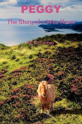 Peggy: The Story of a Wee Horse D.N. Curran