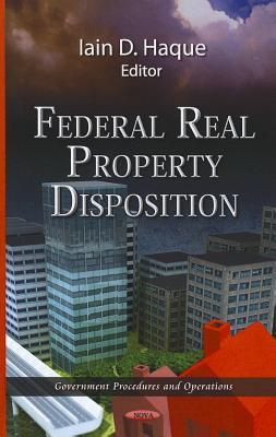 Federal Real Property Disposition  by  Iain D. Haque