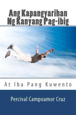 Ang Kapangyarihan Ng Kanyang Pag-Ibig: At Iba Pang Kuwento  by  Percival Campoamor Cruz