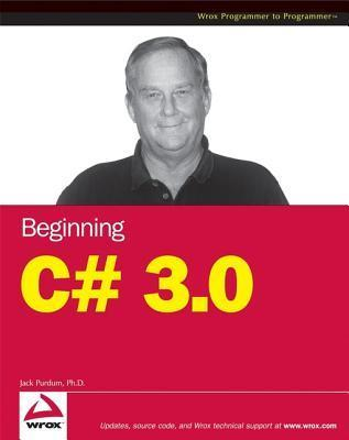 Beginning C# 3.0: An Introduction to Object Oriented Programming Jack Purdum