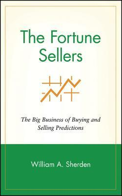 The Fortune Sellers: The Big Business of Buying and Selling Predictions William A. Sherden