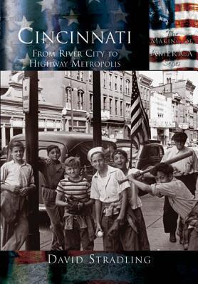 Cincinnati: From River City to Highway Metropolis  (OH)  by  David Stradling