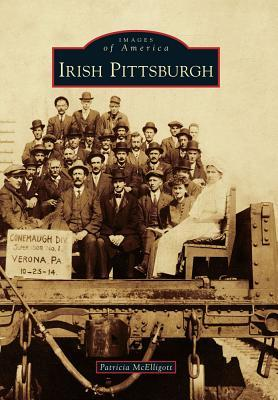 Irish Pittsburgh  by  Patricia McElligott