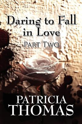 Daring to Fall in Love: Part Two Patricia Thomas