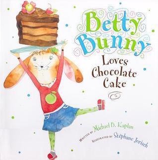 Betty Bunny Loves Chocolate Cake with CD Michael B. Kaplan