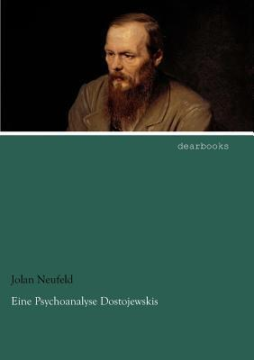 Eine Psychoanalyse Dostojewskis Jolan Neufeld