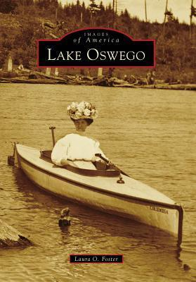 Lake Oswego, Oregon (Images of America Series)  by  Laura O. Foster