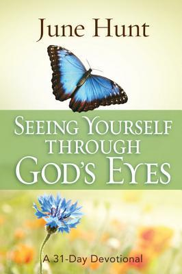 Seeing Yourself Through Gods Eyes: A 31-Day Devotional June Hunt