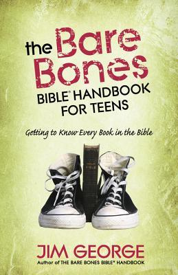 Bare Bones Bible Handbook for Teens: Getting to Know Every Book in the Bible Jim George