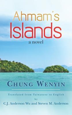 Ahmams Islands: Translated Fromtaiwanese Chung Wenyin