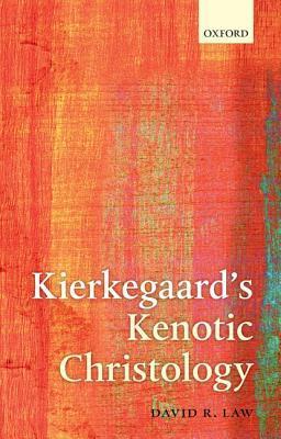 Kierkegaards Kenotic Christology  by  David R. Law