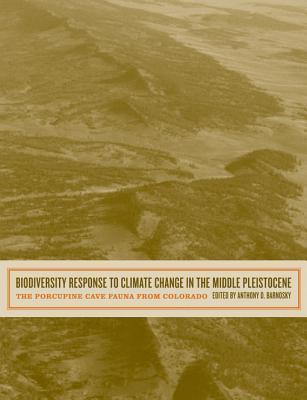 Biodiversity Response to Climate Change in the Middle Pleistocene: The Porcupine Cave Fauna from Colorado  by  Anthony D. Barnosky
