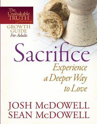 Sacrifice--Experience a Deeper Way to Love  by  Josh McDowell