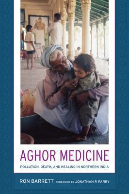 Aghor Medicine: Pollution, Death, and Healing in Northern India  by  Ronald L. Barrett